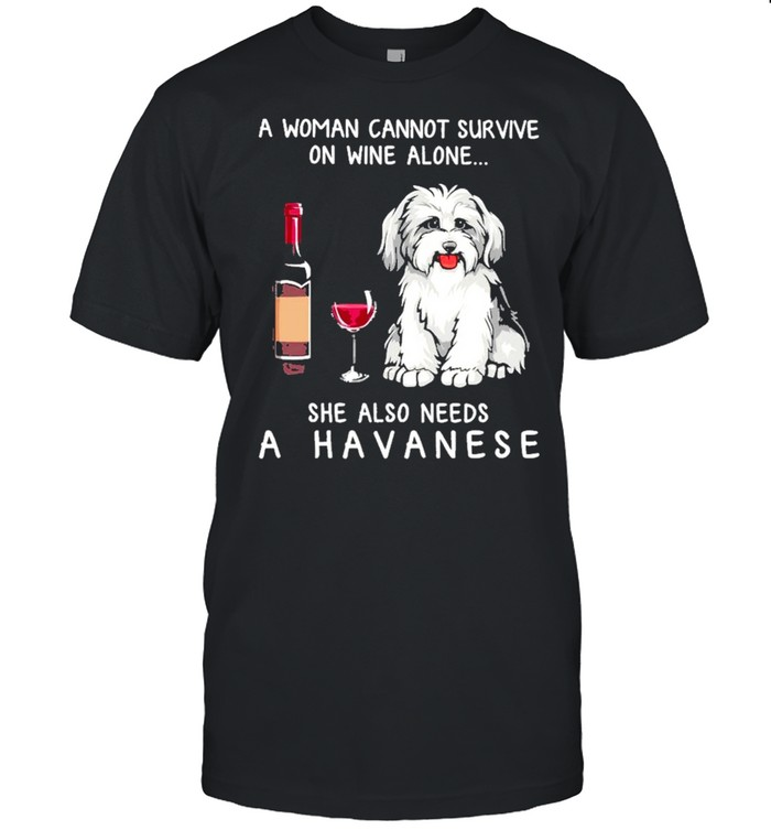 A Havanese A Woman Cannot Survive On Wine Alone She Also Needs shirt Classic Men's T-shirt