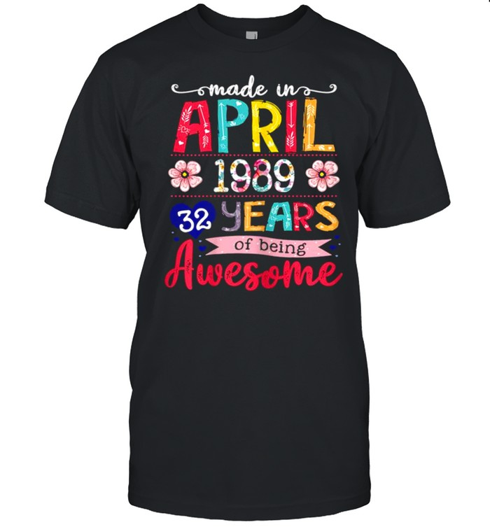 April Girls 1989 32nd Birthday 32 Years Old Made In 1989 shirt Classic Men's T-shirt