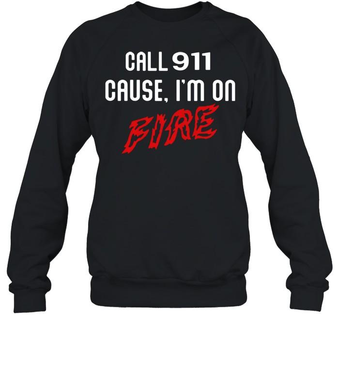 Call 911 cause Im on fire shirt Unisex Sweatshirt