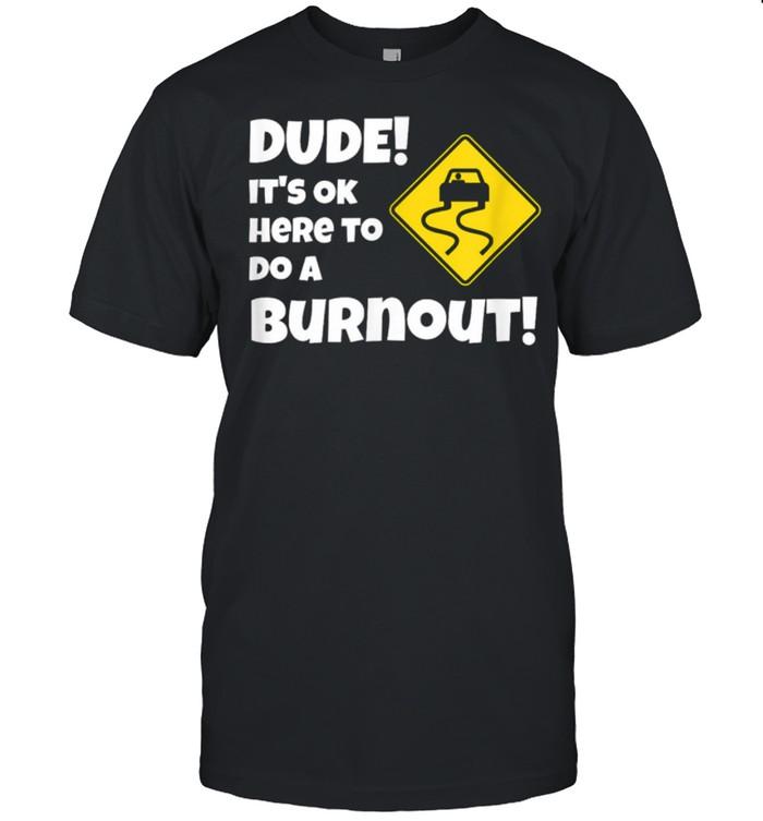 Car Guy Dude Ok To Do A Burnout shirt Classic Men's T-shirt
