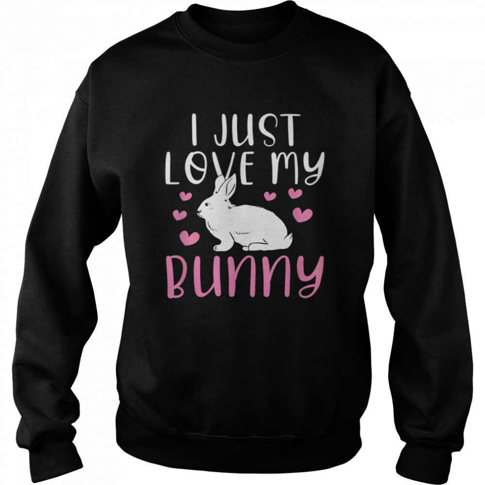 I Just Love My Bunny Cute Easter Rabbit shirt Unisex Sweatshirt