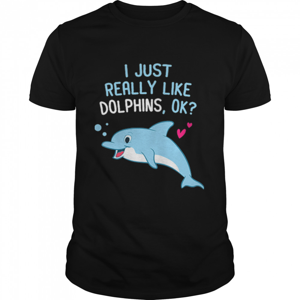 I Just Really Like Dolphins Ok shirt Classic Men's T-shirt