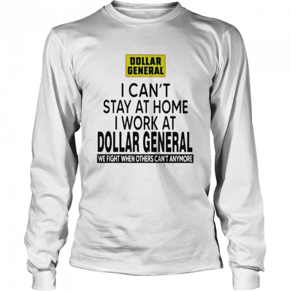 I Can't Stay At Home I Work At Dollar General We Fight When Others Can't Anymore  Long Sleeved T-shirt
