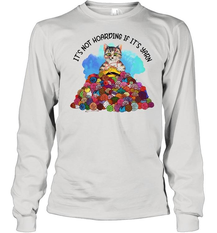 Cat Knitting It's Not Hoarding If It's Yarn T-shirt Long Sleeved T-shirt