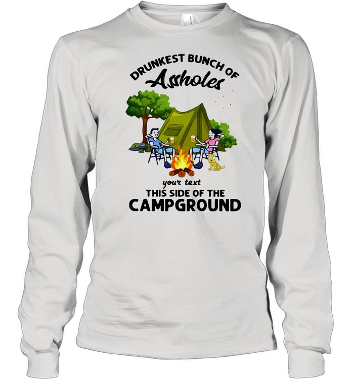 Drunkest Bunch Of Assholes Your Text This Side Of The Campground  Long Sleeved T-shirt