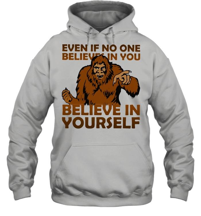 Even If No One Believes In You Believe In Yourself Bigfoot  Unisex Hoodie