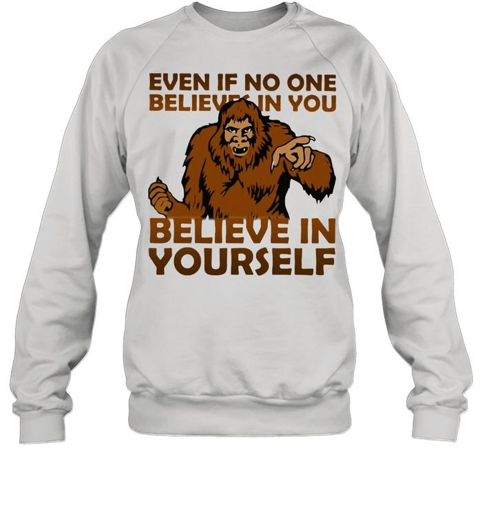Even If No One Believes In You Believe In Yourself Bigfoot  Unisex Sweatshirt