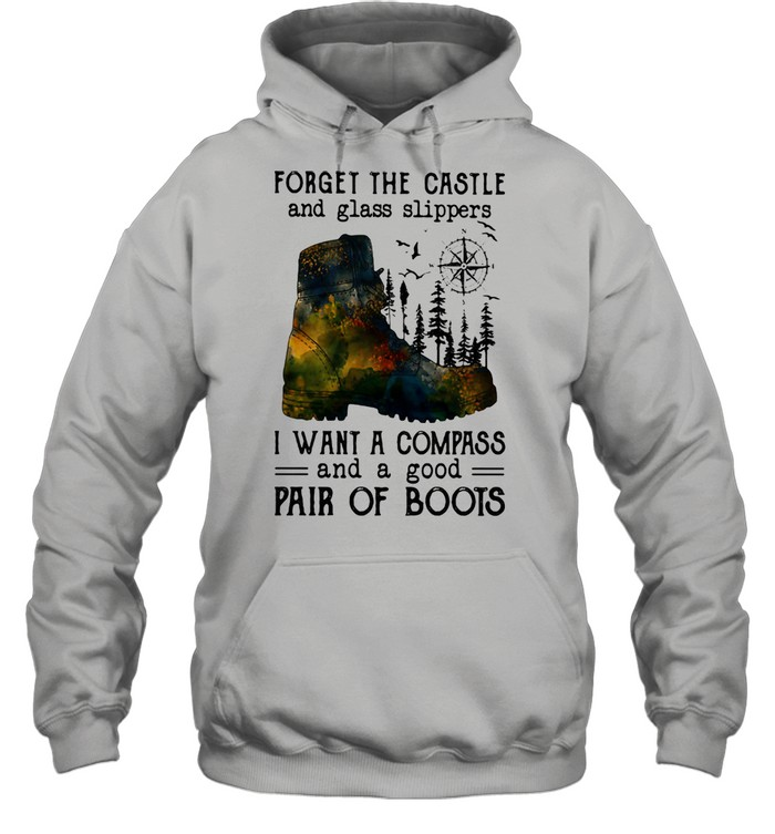 Forger The Castle And Glass Slippers I Want A Compass And A Good Pair Of Boots  Unisex Hoodie