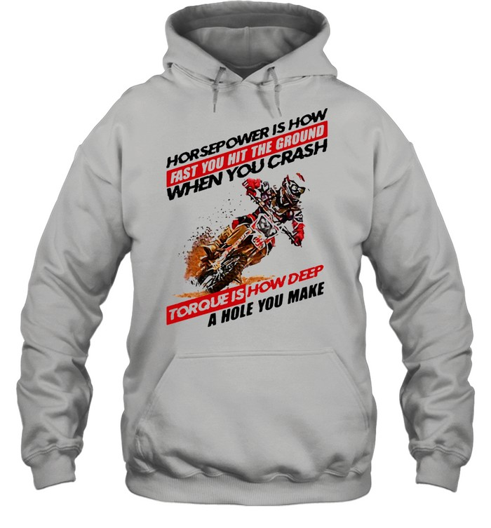 Horse Power IS How Fast You Hit The Ground When You Crash Torque Is How Deep A Hole You Make Motocross  Unisex Hoodie