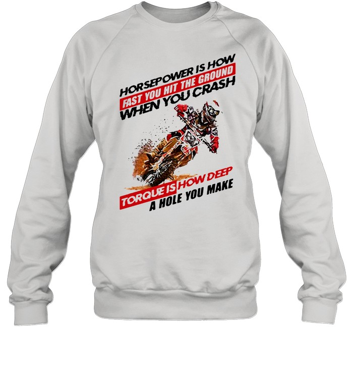 Horse Power IS How Fast You Hit The Ground When You Crash Torque Is How Deep A Hole You Make Motocross  Unisex Sweatshirt