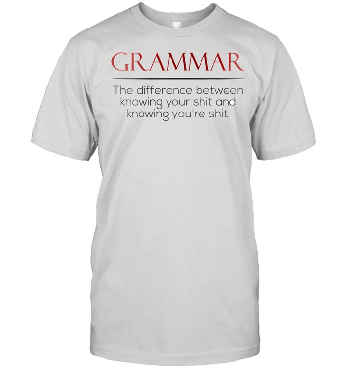 Grammar the difference between knowing your shit and knowing youre shit shirt Classic Men's T-shirt