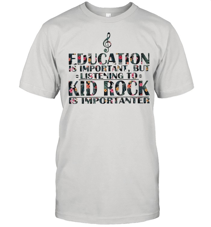 Education is Important But listening to Kid Rock is Importanter floral shirt Classic Men's T-shirt